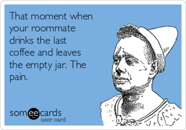 that-moment-when-your-roommate-drinks-the-last-coffee-and-leaves-the-empty-jar-the-pain-c3d98